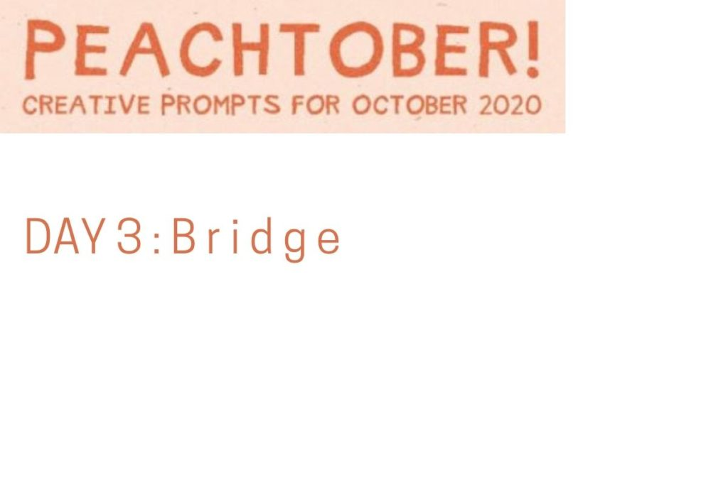 Peachtober, Day 3 : BRIDGE