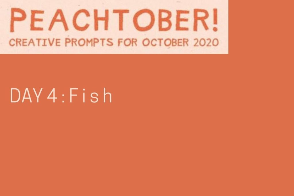 Peachtober, Day 4 : FISH