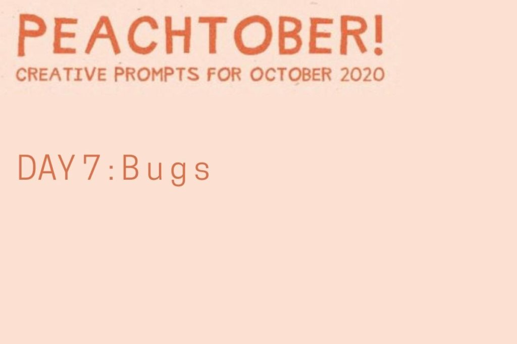 Peachtober, Day 7 : BUGS